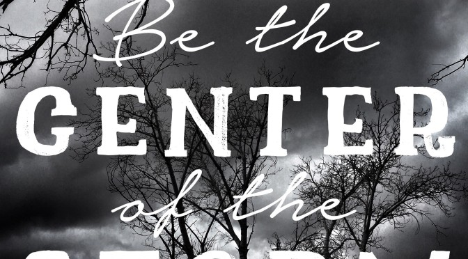 Be the Center of the Storm
